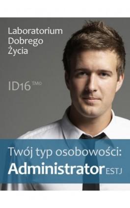 Twój typ osobowości: Administrator (ESTJ) - Praca zbiorowa - Ebook - 978-83-7981-000-0