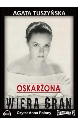 Oskarżona. Wiera Gran - Agata Tuszyńska - Audiobook - 978-83-7927-336-2