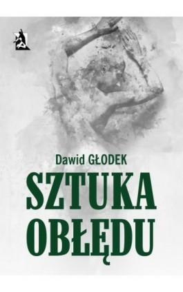Sztuka obłędu - Dawid Głodek - Ebook - 978-83-8119-141-8