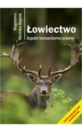 Łowiectwo. Aspekt humanitarno-prawny - Magdalena Micińska-Bojarek - Ebook - 978-83-64447-24-2