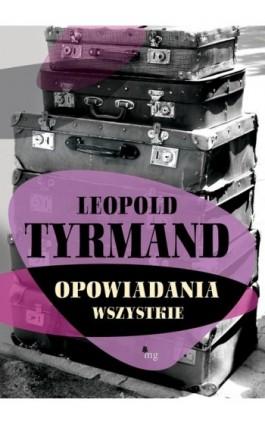 Opowiadania wszystkie - Leopold Tyrmand - Ebook - 978-83-7779-110-3