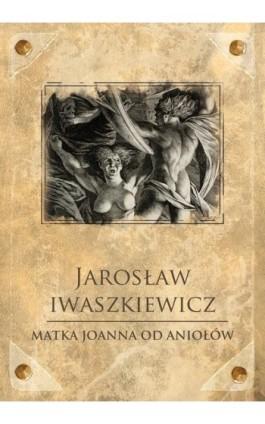 Matka Joanna od Aniołów - Jarosław Iwaszkiewicz - Ebook - 978-83-7699-189-4