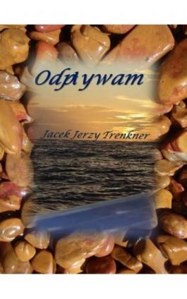 Odpływam - Jacek Jerzy Trenkner - Ebook - 978-83-938809-0-4