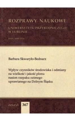 Wpływ czynników środowiska i odmiany na wielkość i jakość plonu nasion rzepaku ozimego uprawianego na Dolnym Śląsku - Barbara Skwaryło-Bednarz - Ebook