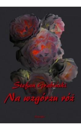 Na wzgórzu róż - Stefan Grabiński - Ebook - 978-83-7950-043-7