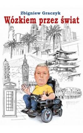 Wózkiem przez świat - Zbigniew Graczyk - Ebook - 978-83-8126-315-3