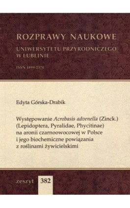 Występowanie Acrobasis advenella (Zinck.) (Lepidoptera, Pyralidae, Phycitinae) na aronii czarnoowocowej w Polsce i jego biochemi - Edyta Górska-Drabik - Ebook