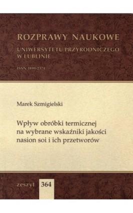 Wpływ obróbki termicznej na wybrane wskaźniki jakości nasion soi i ich przetworów - Marek Szmigielski - Ebook