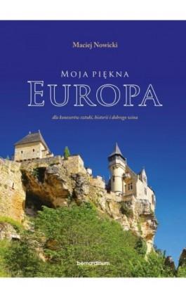 Moja piękna Europa dla koneserów sztuki, historii i dobrego wina - Maciej Nowicki - Ebook - 978-83-7823-968-0