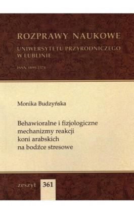 Behawioralne i fizjologiczne mechanizmy reakcji koni arabskich na bodźce stresowe - Monika Budzyńska - Ebook