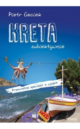 Kreta Subiektywnie - Piotr Gociek - Ebook - 978-83-7642-942-7
