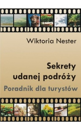 Sekrety udanej podróży. Poradnik dla turystów - Wiktoria Nester - Ebook - 978-83-61184-27-0