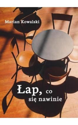 Łap, co się nawinie - Marian Kowalski - Ebook - 978-83-65227-16-4
