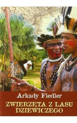 Zwierzęta z lasu dziewiczego - Arkady Fiedler - Ebook - 978-83-7823-440-1