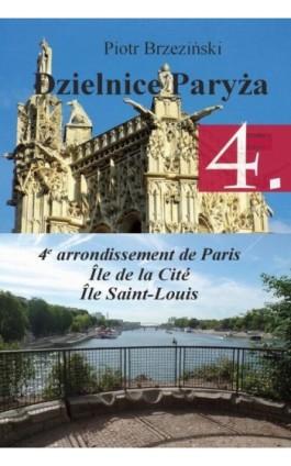 """Dzielnice Paryża. 4. dzielnica Paryża"""" - Piotr Brzezinski - Ebook - 978-83-931309-5-5"""