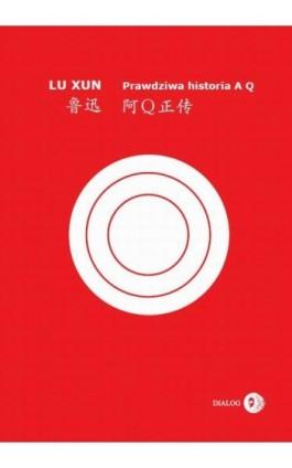 Prawdziwa historia A Q - Lu Xun - Ebook - 978-83-8002-726-8