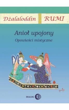 Anioł upojony. Opowieści mistyczne - Dżalaloddin Rumi - Ebook -  978-83-8002-305-5