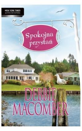 Spokojna przystań - Debbie Macomber - Ebook - 978-83-276-0117-9