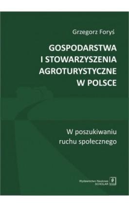 Gospodarstwa i stowarzyszenia agroturystyczne w Polsce - Grzegorz Foryś - Ebook - 978-83-7383-839-0