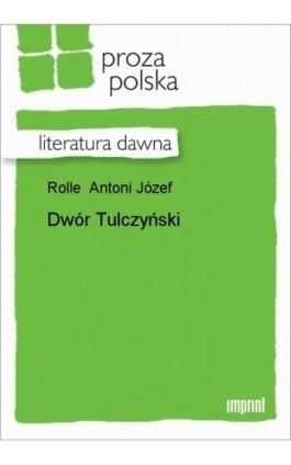 Dwór Tulczyński - Antoni Józef Rolle - Ebook - 978-83-270-1482-5
