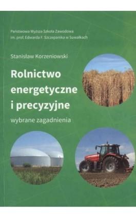Rolnictwo energetyczne i precyzyjne. Wybrane zagadnienia - Stanisław Korzeniowski - Ebook - 978-83-934-3405-3