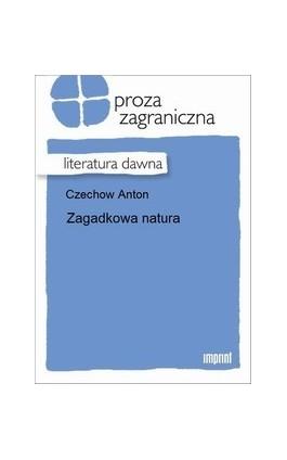 Zagadkowa natura - Anton Czechow - Ebook - 978-83-270-1935-6