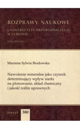 Nawożenie mineralne jako czynnik determinujący wpływ siarki na plonowanie, skład chemiczny i jakość roślin uprawnych - Marzena Sylwia Brodowska - Ebook