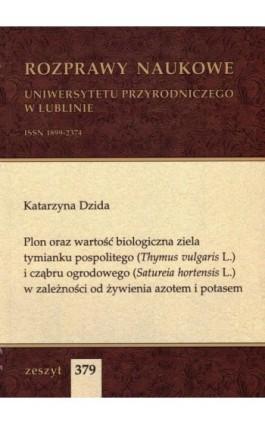 Plon oraz wartość biologiczna ziela tymianku pospolitego (Thymus vulgaris L.) i cząbru ogrodowego (Satureia hortensis L.) w zale - Katarzyna Dzida - Ebook
