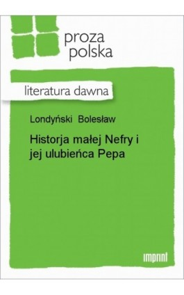 Historja małej Nefry i jej ulubieńca Pepa - Bolesław Londyński - Ebook - 978-83-270-0796-4