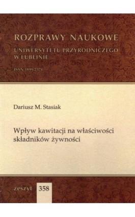 Wpływ kawitacji na właściwości składników żywności - Dariusz M. Stasiak - Ebook