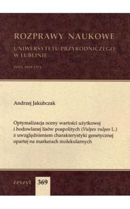 Optymalizacja oceny wartości użytkowej i hodowlanej lisów pospolitych (Vulpes vulpes L.) z uwzględnieniem charakterystyki genety - Andrzej Jakubczak - Ebook