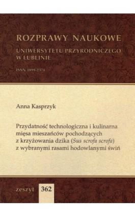 Przydatność technologiczna i kulinarna mięsa mieszańców pochodzących z krzyżowania dzika (Sus scrofa scrofa) z wybranymi rasami  - Anna Kasprzyk - Ebook