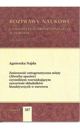 Zmienność ontogenetyczna mięty (Mentha species) czynnikiem warunkującym zawartość składników bioaktywnych w surowcu - Agnieszka Najda - Ebook