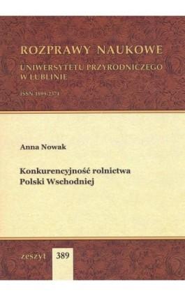 Konkurencyjność rolnictwa Polski Wschodniej - Anna Nowak - Ebook - 978-83-7259-260-6