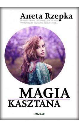 Magia kasztana - Aneta Rzepka - Ebook - 978-83-63598-41-9