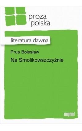 Na Smolikowszczyźnie - Bolesław Prus - Ebook - 978-83-270-3076-4