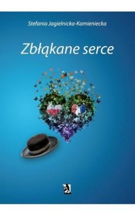 Zbłąkane serce - Stefania Jagielnicka-Kamieniecka - Ebook - 978-83-7900-063-0