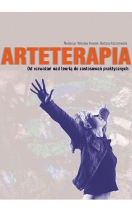 Arteterapia Od rozważań nad teorią do zastosowań praktycznych - Ebook - 978-83-7405-586-4