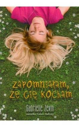Zapomniałam, że Cię kocham - Gabrielle Zevin - Ebook - 978-83-62577-21-7
