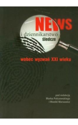 News i dziennikarstwo śledcze wobec wyzwań XXI wieku - Ebook - 978-83-7405-571-0