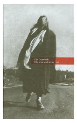 Oto stoję w deszczu ciała - Eda Ostrowska - Ebook - 978-83-63879-08-2
