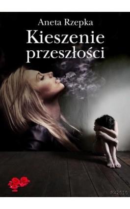 Kieszenie przeszłości - Aneta Rzepka - Ebook - 978-83-7949-134-6