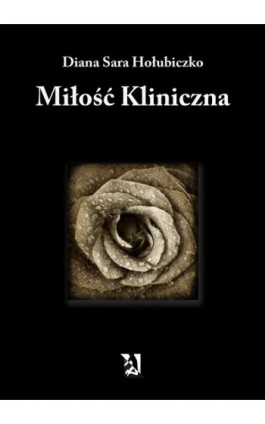 Miłość kliniczna - Diana Sara Hołubiczko - Ebook - 978-83-7900-009-8