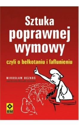 Sztuka poprawnej wymowy czyli o bełkotaniu i faflunieniu - Mirosław Oczkoś - Ebook - 978-83-7773-100-0