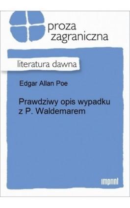 Prawdziwy opis wypadku z p. Waldemarem - Edgar Allan Poe - Ebook - 978-83-270-2116-8