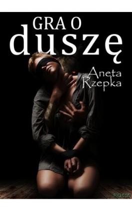 Gra o duszę - Aneta Rzepka - Ebook - 978-83-63111-72-4
