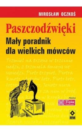 Paszczodźwięki. Mały poradnik dla wielkich mówców - Mirosław Oczkoś - Ebook - 978-83-7773-103-1