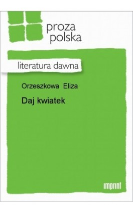Daj kwiatek - Eliza Orzeszkowa - Ebook - 978-83-270-1242-5