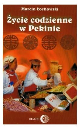 Życie codzienne w Pekinie - Marcin Łochowski - Ebook - 978-83-8002-279-9