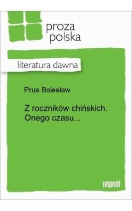 Z roczników chińskich. Onego czasu... - Bolesław Prus - Ebook - 978-83-270-3100-6